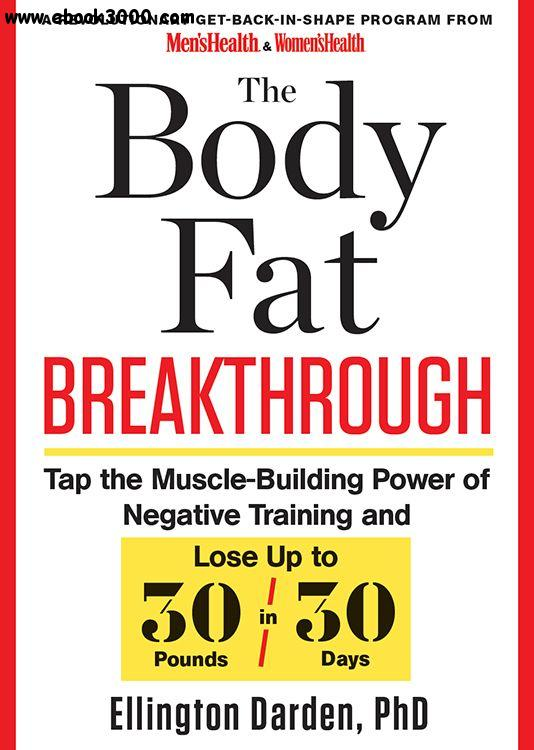 The Body Fat Breakthrough: Tap the Muscle-Building Power of Negative Training and Lose Up to 30 Pounds in 30 days! free download