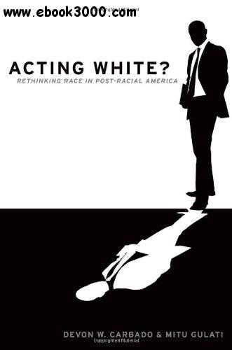 Acting White?: Rethinking Race in Post-Racial America free download