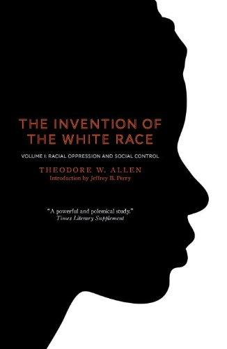 The Invention of the White Race, Volume 1: Racial Oppression and Social Control free download
