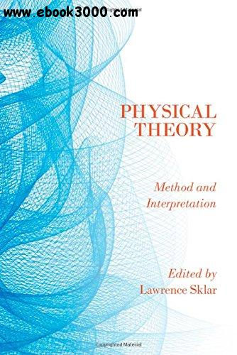 Physical Theory: Method and Interpretation free download