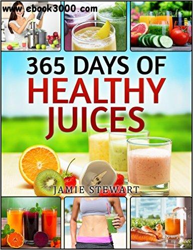 Juicing Bible - 365 Days of Healthy Juices free download