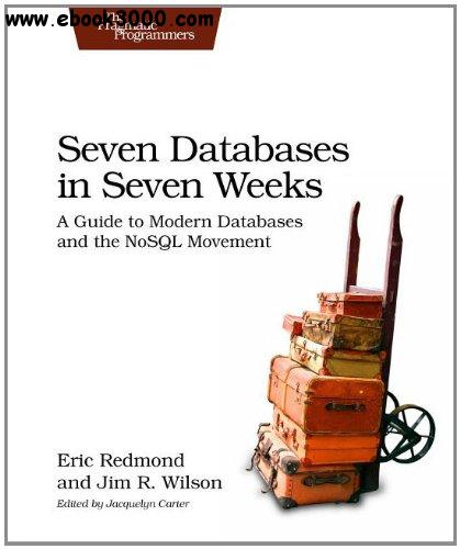 Seven Databases in Seven Weeks: A Guide to Modern Databases and the NoSQL Movement free download