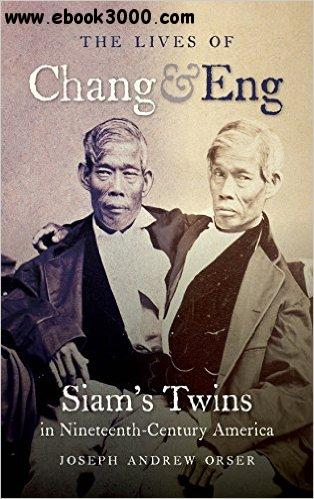 The Lives of Chang and Eng: Siam's Twins in Nineteenth-Century America free download