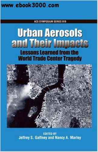 Urban Aerosols and Their Impacts: Lessons Learned from the World Trade Center Tragedy free download