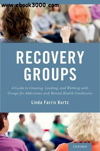 Recovery Groups: A Guide to Creating, Leading, and Working With Groups For Addictions and Mental Health Conditions free download