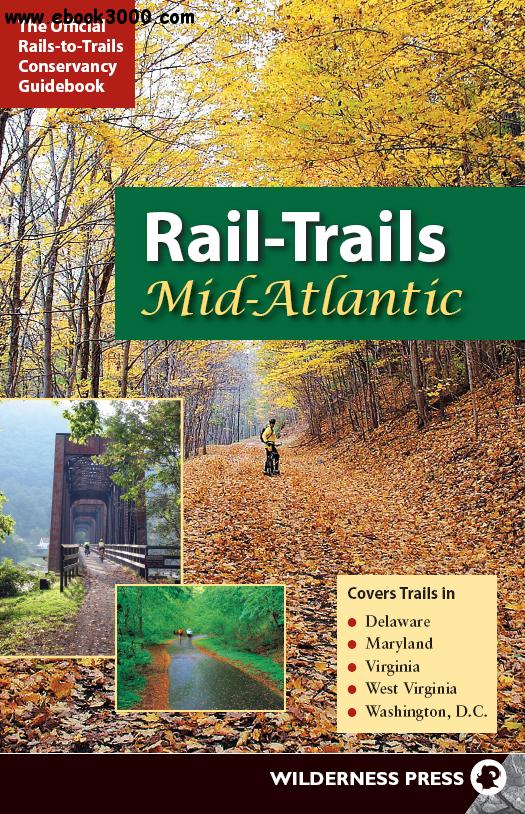 Rail-Trails Mid-Atlantic: Delaware, Maryland, Virginia, Washington DC and West Virginia free download