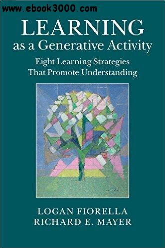Learning as a Generative Activity: Eight Learning Strategies that Promote Understanding free download