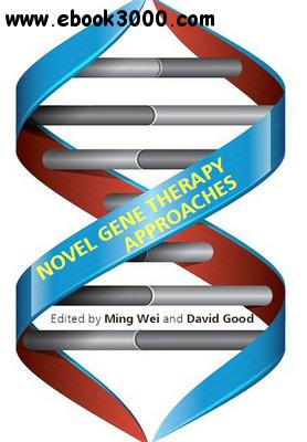 Novel Gene Therapy Approaches ed. by Ming Wei and David Good free download