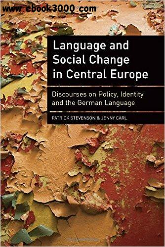 Language and Social Change in Central Europe: Discourses on Policy, Identity and the German Language free download