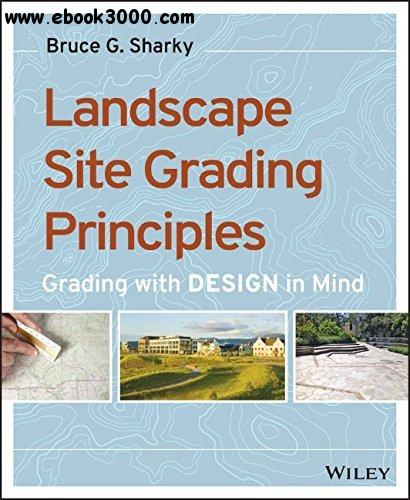 Landscape Site Grading Principles: Grading with Design in Mind free download