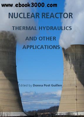 Nuclear Reactor Thermal Hydraulics and Other Applications ed. by Donna Post Guillen free download