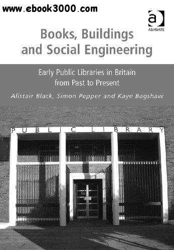 Books, Buildings and Social Engineering: Early Public Libraries in Britain from Past to Present free download