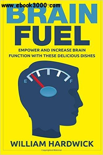 Brain Fuel: Empower and Increase Brain Function with These Delicious Dishes free download