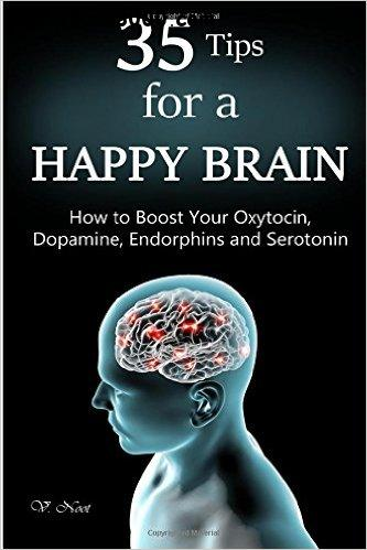 35 Tips for a Happy Brain: How to Boost Your Oxytocin, Dopamine, Endorphins, and Serotonin free download