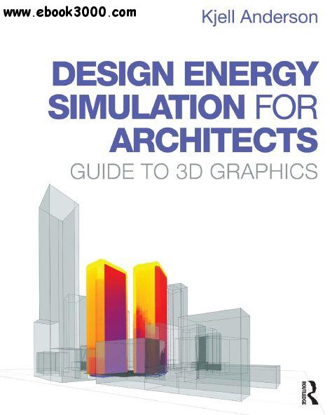 Design Energy Simulation for Architects: Guide to 3D Graphics free download