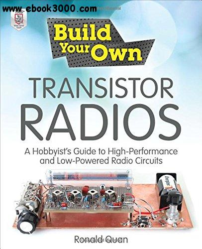 Build Your Own Transistor Radios: A Hobbyist's Guide to High-Performance and Low-Powered Radio Circuits free download