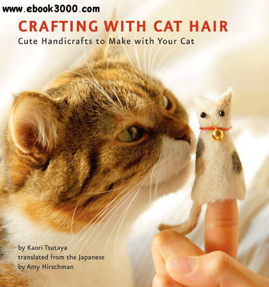 Crafting with Cat Hair: Cute Handicrafts to Make with Your Cat free download