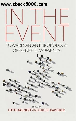 In the Event: Toward an Anthropology of Generic Moments free download