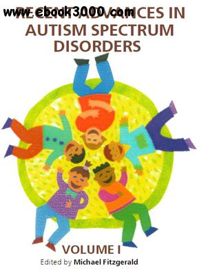 Recent Advances in Autism Spectrum Disorders, Volume I ed. by Michael Fitzgerald free download