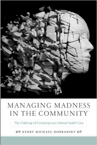 Managing Madness in the Community: The Challenge of Contemporary Mental Health Care free download