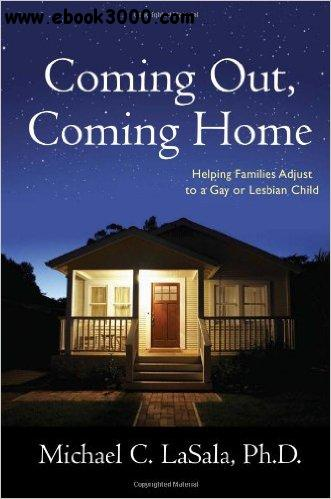 Coming Out, Coming Home: Helping Families Adjust to a Gay or Lesbian Child free download