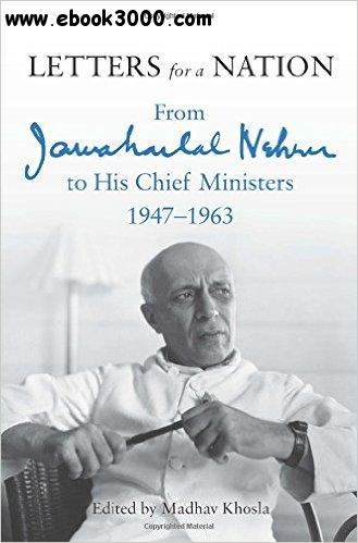 Letters for a Nation: From Jawaharlal Nehru to His Chief Ministers 1947-1963 free download
