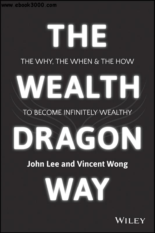 The Wealth Dragon Way: The Why, the When and the How to Become Infinitely Wealthy free download