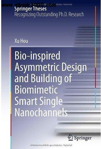 Bio-Inspired Asymmetric Design and Building of Biomimetic Smart Single Nanochannels free download