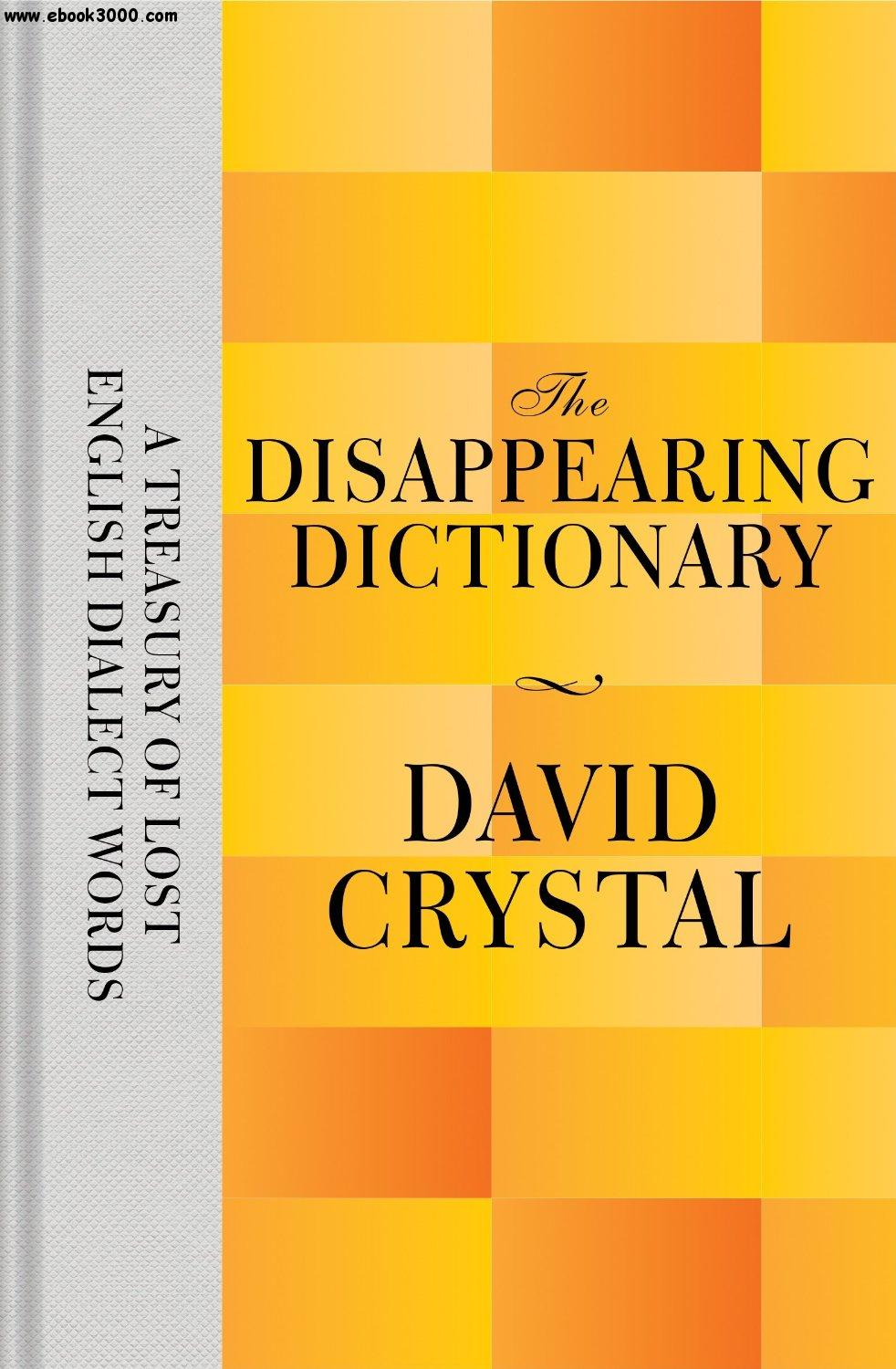 The Disappearing Dictionary: A Treasury of Lost English Dialect Words free download