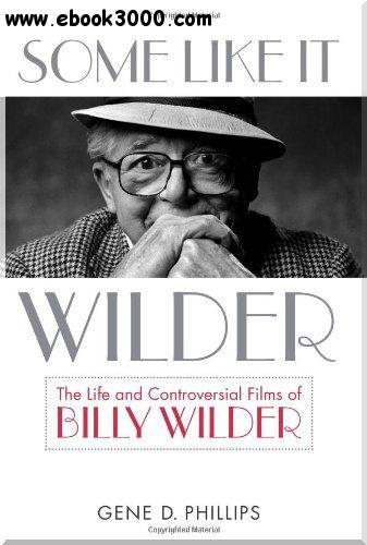 Some Like It Wilder: The Life and Controversial Films of Billy Wilder (Screen Classics) free download