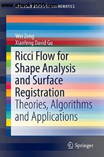 Ricci Flow for Shape Analysis and Surface Registration: Theories, Algorithms and Applications free download