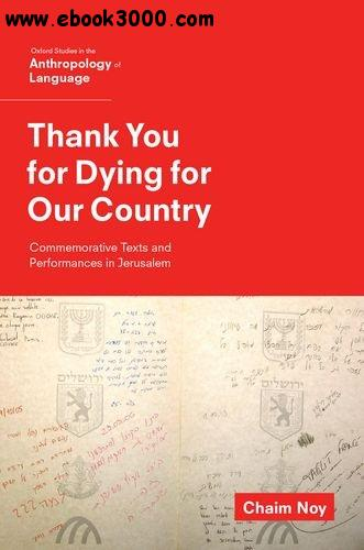 Thank You for Dying for Our Country: Commemorative Texts and Performances in Jerusalem free download