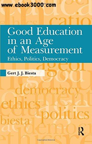 Good Education in an Age of Measurement: Ethics, Politics, Democracy free download