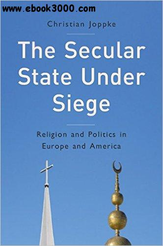 The Secular State Under Siege: Religion and Politics in Europe and America free download