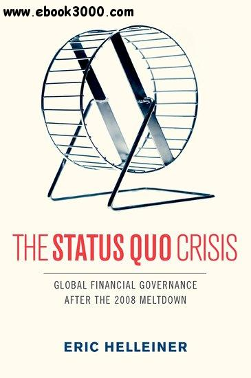 The Status Quo Crisis: Global Financial Governance After the 2008 Meltdown free download