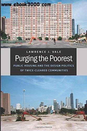 Purging the Poorest: Public Housing and the Design Politics of Twice-Cleared Communities free download