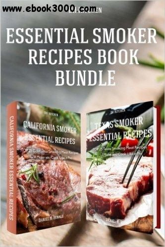 Essential Smoker Recipes Book Bundle: TOP 25 Texas Smoking Meat Recipes + California Smoking Meat Recipes free download