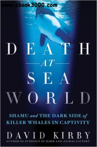Death at SeaWorld: Shamu and the Dark Side of Killer Whales in Captivity free download