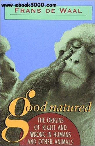 Good Natured: The Origins of Right and Wrong in Humans and Other Animals free download