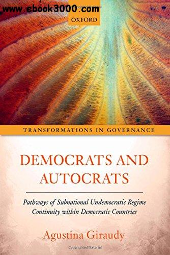 Democrats and Autocrats: Pathways of Subnational Undemocratic Regime Continuity within Democratic Countries free download