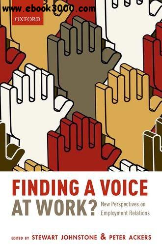 Finding a Voice at Work?: New Perspectives on Employment Relations free download