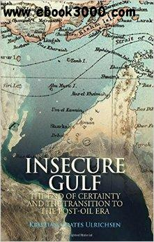 Insecure Gulf: The End of Certainty and the Transition to the Post-Oil Era free download