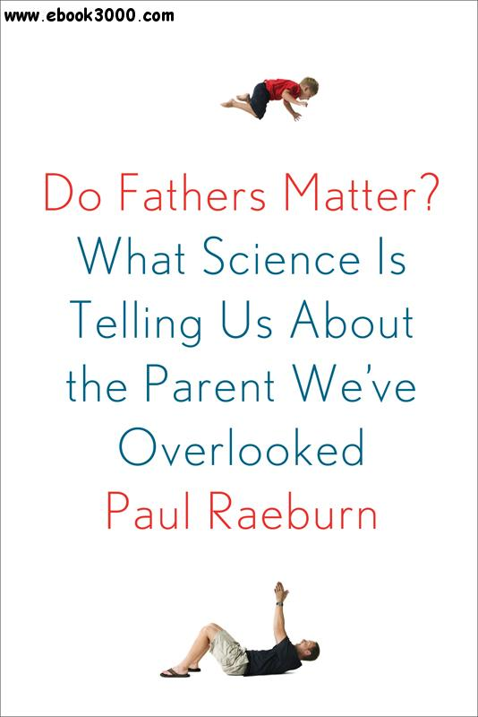 Do Fathers Matter?: What Science Is Telling Us About the Parent We've Overlooked free download