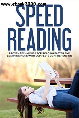 Speed Reading: Proven Techniques for Reading Faster and Learning More with Complete Comprehension free download