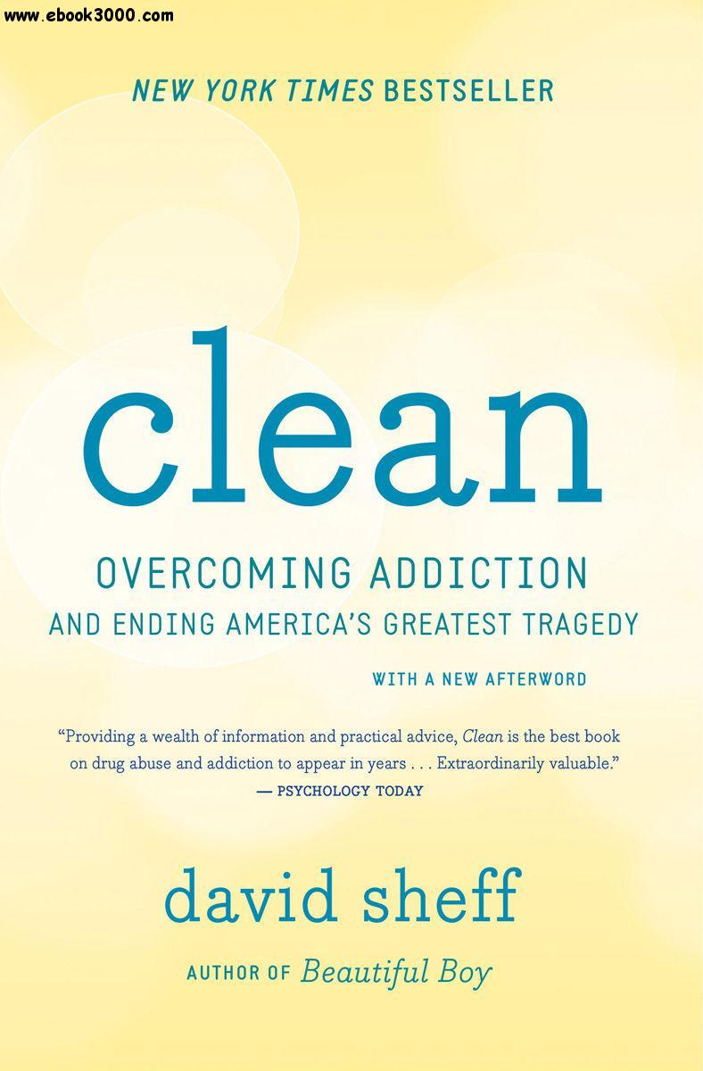 Clean: Overcoming Addiction and Ending Americas Greatest Tragedy free download