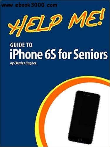 Help Me! Guide to iPhone 6S for Seniors: Introduction to the iPhone 6S for Beginners free download