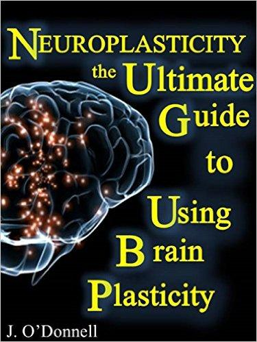 Neuroplasticity: The Brain's Way of Healing: Ultimate Guide to Using Brain Plasticity and Rewiring Your Brain for Change free download