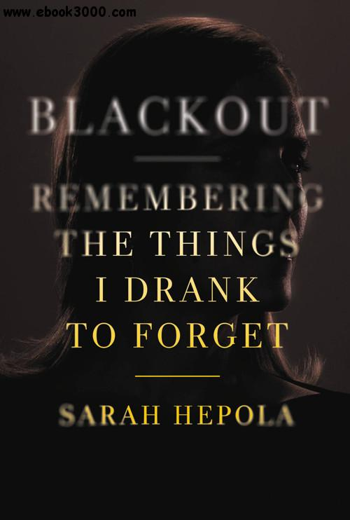 Blackout: Remembering the Things I Drank to Forget free download
