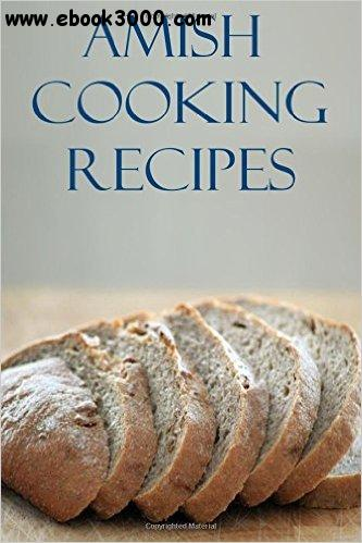 Amish Cooking Recipes: Delicious And Easy Traditional Amish Recipes For Beginners free download