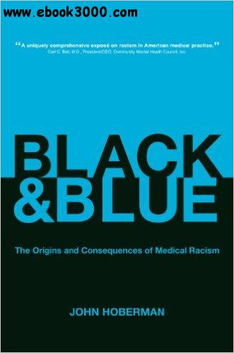 Black and Blue: The Origins and Consequences of Medical Racism free download